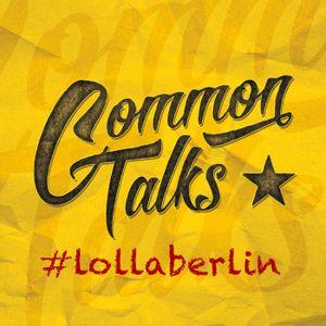 Common Talks – Folge 4: Lollapalooza Festival Berlin 2015