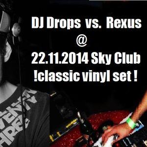 DJ Drops vs. Rexus @ Sky Club 22.11.2014 Norris Terrify B.- Day Bash (Classic Vinyl Set)