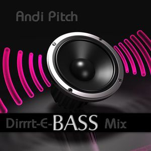 Andi Pitch - Dirrrt-E-Bass Mix