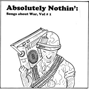 Absolutely Nothin: Songs About War [Vol # 1]