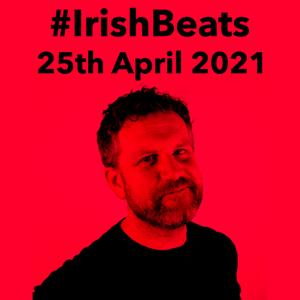 Irish Beats 25th April 2021