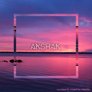 AKSHAK : a tribute (curated & mixed by mikeflo)