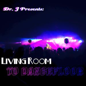 Dr. J Presents: Living Room to Dancefloor