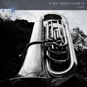 If Wet Radio Show #1 | Tuba