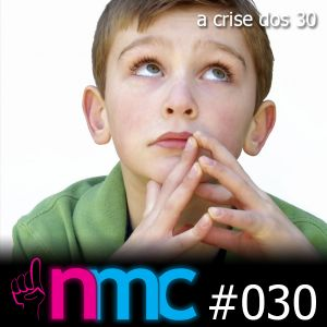 NMC #030 - A crise dos 30