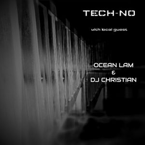 TECH-NO with Local Guest - Ocean Lam & DJ Christian