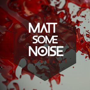Matt Noise presents MATT SOME NOISE Podcast #018