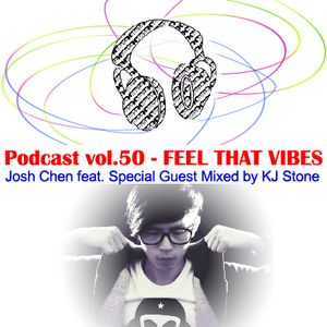 Podcast vol.50 - FEEL THAT VIBES feat. Special Guest Mixed by KJ Stone