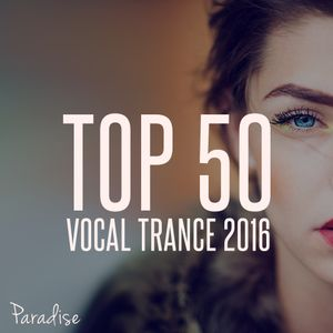 PARADISE - TOP 50 VOCAL TRANCE 2016