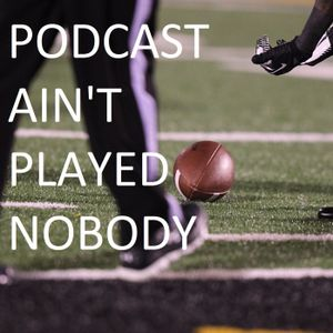 PODCAST AIN'T PLAYED NOBODY: Let's cut cords, bust brackets, and ditch divisions