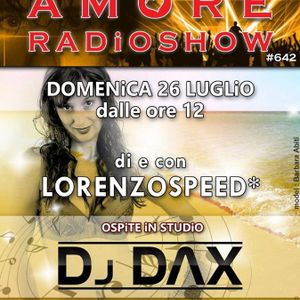 LORENZOSPEED presents AMORE Radio Show 642 Domenica 26 Luglio 2015 con DJ DAX part 1