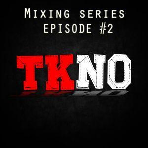 TKNO - Mixing Series [Episode #2]