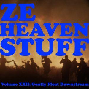 ZE HEAVEN STUFF Volume XXII: Gently Float Downstream