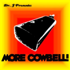Dr. J Presents: MORE COWBELL!