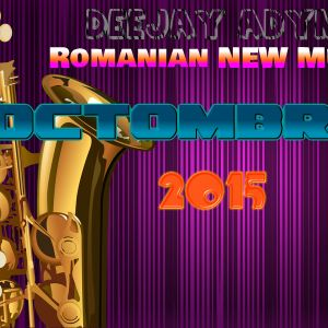dEEJAY ADYNO-ROMANIAN NEW MUSIC OCTOMBRIE 2015