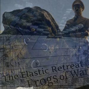 The Elastic Retreat #Seventy-Something, maybe 80: The Frogs of War