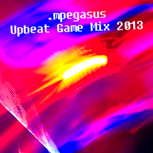 .mpegasus - Upbeat Game Mix 2013