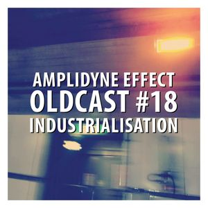 Oldcast #18 - Industrialisation (03.21.2011)