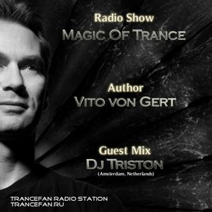 Vito von Gert pres. Magic Of Trance (Guest Mix by Dj Triston)