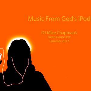 Music From God's IPod - DJ Mike Chapman - Deep House Mix Summer 2012