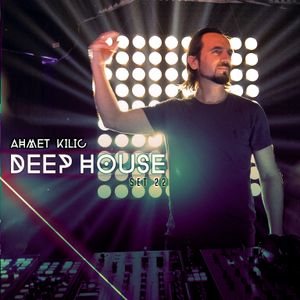 DEEP HOUSE SET 22 - AHMET KILIC