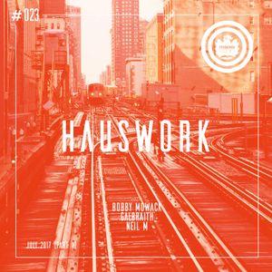 Hauswork #023 (July 2016 - Part 1) - Hosted by Bobby Mowack, Galbraith & Neil M