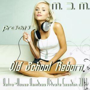 M. D. M. - Old School Reborn (Retro-House Remixes Private Session 2011)