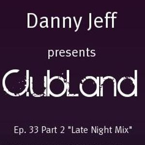 "Danny Jeff presents 'ClubLand' EP. 33 Part 2 ""The Late Night Mix"""