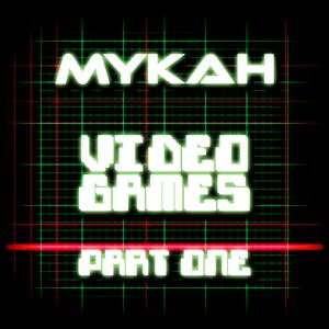 Mykah - Videogames Part One