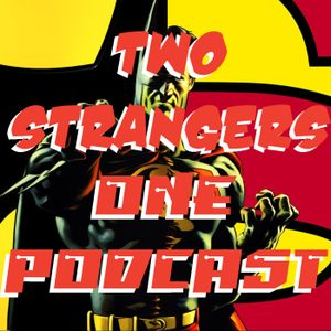 Ep 124: Batman 4EVER - Two Strangers One Podcast