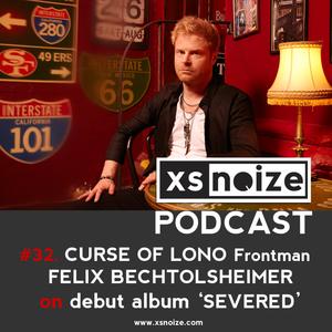 #32. XS Noize Music Podcast: CURSE OF LONO Frontman - FELIX BECHTOLSHEIMER