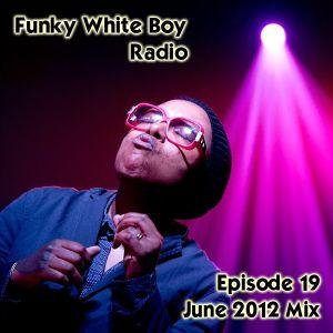 Funky White Boy Radio: Episode 19 - June 2012 Mix