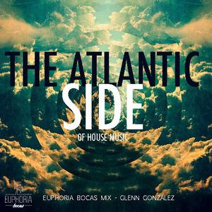 The Atlantic Side of House Music (Euphoria Bocas Mix) - Glenn Gonzalez