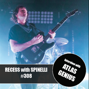 RECESS with SPINELLI #308, Atlas Genius