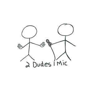2 Dudes 1 Mic - March 18th 2017 - We're BACK