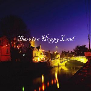 There is a Happy Land
