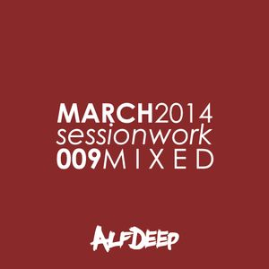 ALF DEEP - SESSION WORK - MARCH 2014 - MIXED - EPISODE 009
