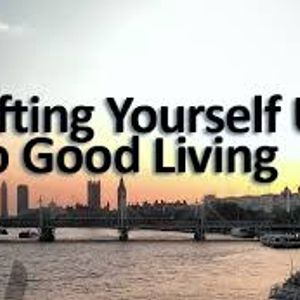Lifting Yourself Up To Good Living 2nd April