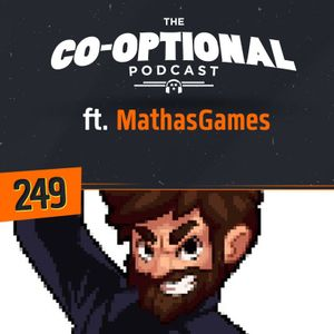 The Co-Optional Podcast Ep. 249 ft. MathasGames