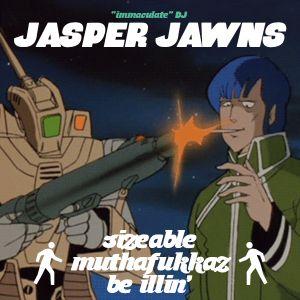 DJ Jasper Jawns: Sizable MF's Be Illin'