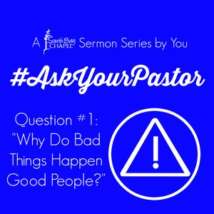 """Ask Your Pastor - Question #1 """"Why Do Bad Things Happens To Good People?"""""""