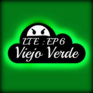 LTE EP. 6 - VIEJO VERDE
