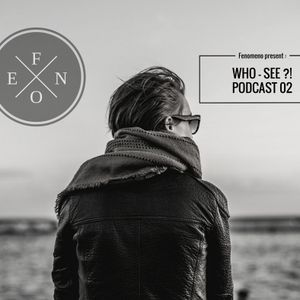 WHO-SEE ?! podcast 02