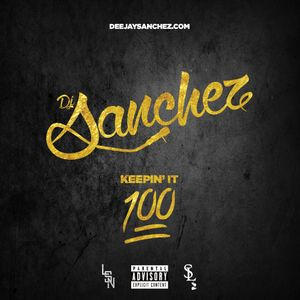 DJ Sanchez - Keepin' It 100 (2017)