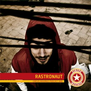 Circus Maximus Podcast 006 - Rastronaut