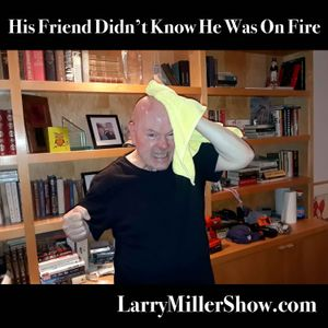 His Friend Didn't Know He Was On Fire (rebroadcast)