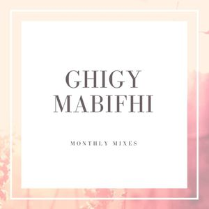 Ghigy Mabifhi May 2017 Mix