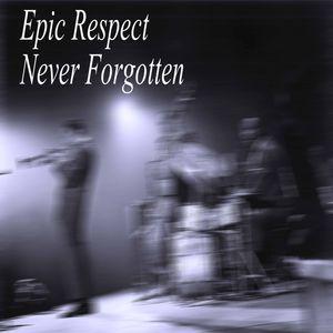 Epic Respect Never Forgotten