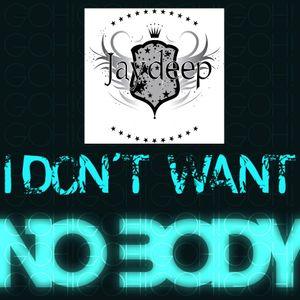 I Don't Want Nobody - JAYDEEP