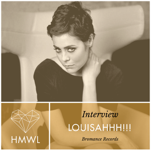 HMWL Interview 4 - LOUISAHHH!!! (Bromance Records)